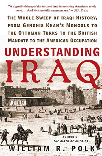 9780060764692: Understanding Iraq: The Whole Sweep of Iraqi History, from Genghis Khan's Mongols to the Ottoman Turks to the British Mandate to the American Occupation