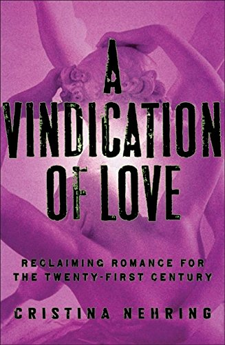 9780060765033: A Vindication of Love: Reclaiming Romance for the Twenty-first Century