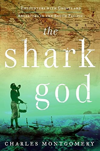 9780060765163: The Shark God: Encounters with Ghosts and Ancestors in the South Pacific