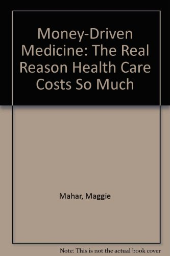 9780060765347: Money-Driven Medicine: The Real Reason Health Care Costs So Much
