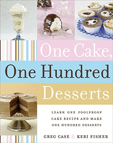 9780060765354: One Cake, One Hundred Desserts: Learn One Foolproof Cake Recipe and Make One Hundred Desserts