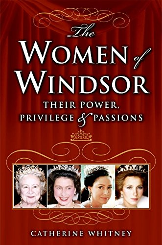 9780060765842: The Women of Windsor: Their Power, Privilege, and Passions