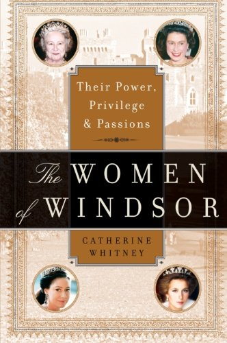 9780060765859: The Women of Windsor: Their Power, Privilege, and Passions