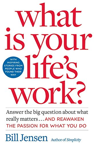 9780060766863: What is Your Life's Work?: Answer the BIG Question About What Really Matters...and Reawaken the Passion for What You Do