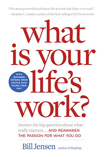 9780060766870: What is Your Life's Work?: Answer the Big Question about What Really Matters...and Reawaken the Passion for What You Do