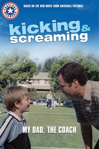9780060772550: Kicking & Screaming: My Dad, the Coach (Kicking and Screaming Festival Readers)