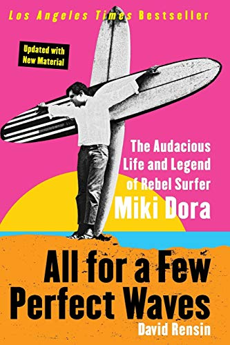 9780060773335: All for a Few Perfect Waves: The Audacious Life and Legend of Rebel Surfer Miki Dora