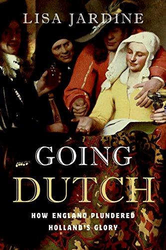 9780060774080: Going Dutch: How England Plundered Holland's Glory