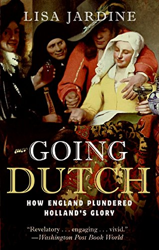9780060774097: Going Dutch: How England Plundered Holland's Glory