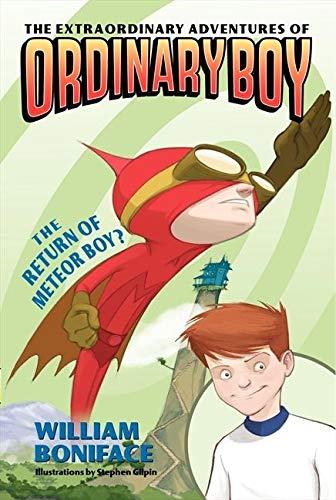 The Extraordinary Adventures of Ordinary Boy, Book 2: The Return of Meteor Boy?: Boniface, William