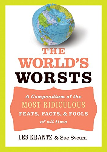9780060776527: The World's Worsts: A Compendium of the Most Ridiculous Feats, Facts, & Fools of All Time