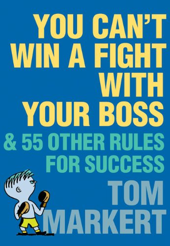9780060776626: You Can't Win a Fight with Your Boss: & 55 Other Rules for Success