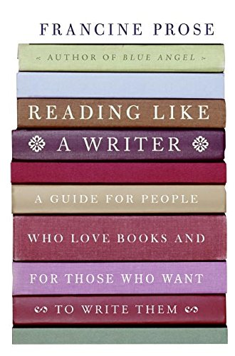 Reading Like a Writer: A Guide for People Who Love Books and for Those Who Want to Write Them: ...