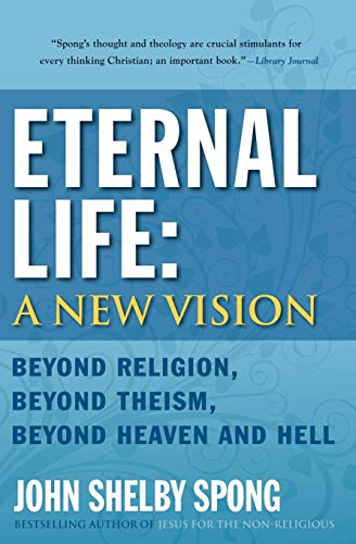9780060778422: Eternal Life: A New Vision: Beyond Religion, Beyond Theism, Beyond Heaven and Hell