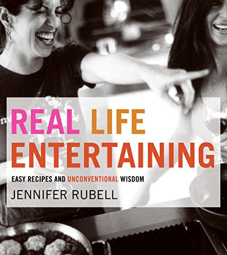 9780060778477: Real Life Entertaining: Easy Recipes and Unconventional Wisdom