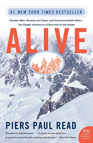 Alive: Sixteen Men, Seventy-Two Days, and Insurmountable Odds--The Classic Adventure of Survival in...