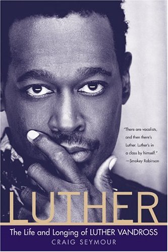 9780060779238: Luther: The Life and Longing of Luther Vandross