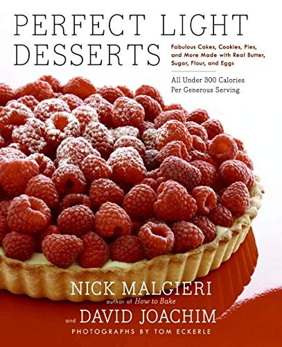 Perfect Light Desserts: Fabulous Cakes, Cookies, Pies, and More Made with Real Butter, Sugar, Flour, and Eggs, All Under 300 Calories Per Generous Serving (0060779292) by David Joachim; Nick Malgieri