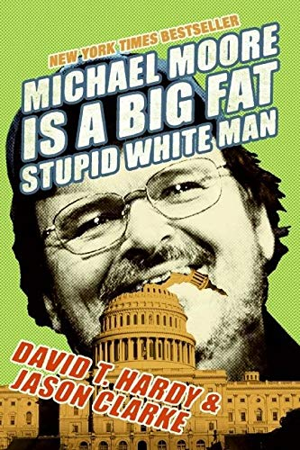 9780060779603: Michael Moore Is a Big Fat Stupid White Man