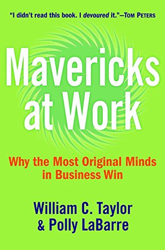 9780060779610: Mavericks at Work: Why the Most Original Minds in Business Win