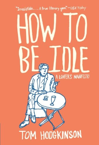 9780060779696: How to Be Idle: A Loafer's Manifesto
