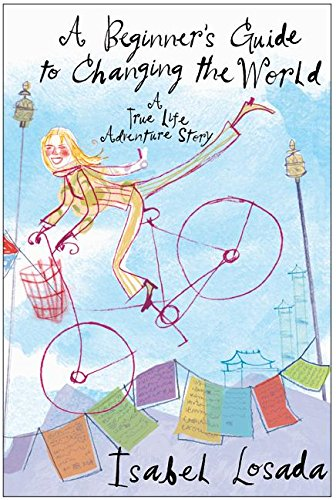 9780060780104: A Beginner's Guide to Changing the World: A True Life Adventure Story