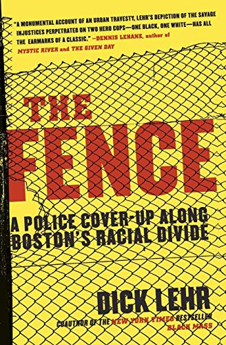 9780060780999: The Fence: A Police Cover-Up Along Boston's Racial Divide