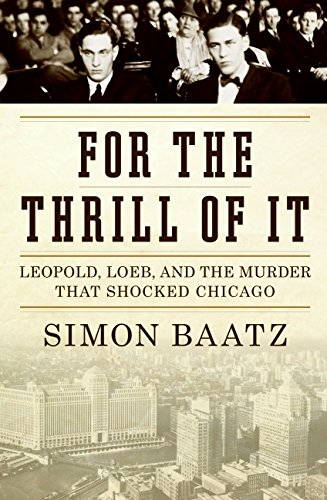 9780060781002: For the Thrill of It: Leopold, Loeb, and the Murder That Shocked Chicago