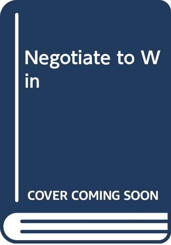 9780060781071: Negotiate to Win: The 21 Rules for Successful Negotiating