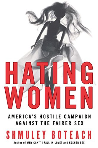 9780060781224: Hating Women: America's Hostile Campaign Against the Fairer Sex