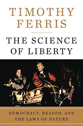9780060781507: The Science of Liberty: Democracy, Reason, and the Laws of Nature