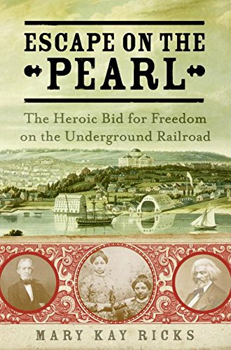 Escape on the Pearl : The Heroic Bid for Freedom on the Underground Railroad