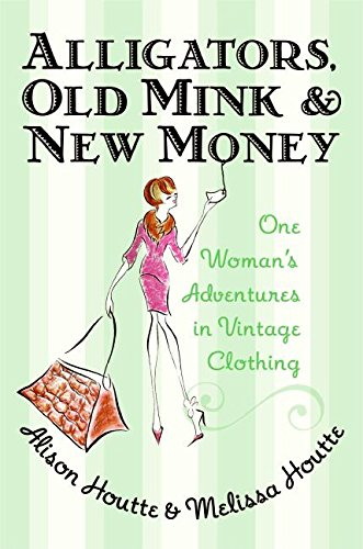 9780060786670: Alligators, Old Mink and New Money: One Woman's Adventures in Vintage Clothing