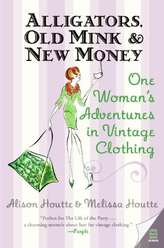 9780060786687: Alligators, Old Mink & New Money: One Woman's Adventures in Vintage Clothing