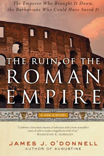 The Ruin of the Roman Empire: A New History: O'Donnell, James J.