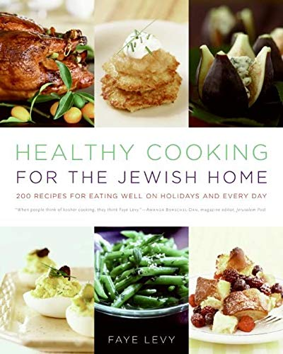Healthy Cooking for the Jewish Home: 200 Recipes for Eating Well on Holidays and Every Day (0060787848) by Levy, Faye