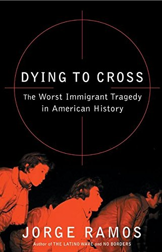 9780060789442: Dying to Cross: The Worst Immigrant Tragedy in American History