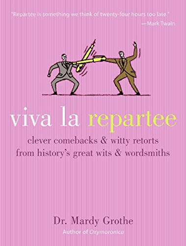 9780060789480: Viva La Repartee: Clever Comebacks And Witty Retorts From History's Great Wits And Wordsmiths