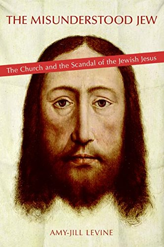 9780060789664: The Misunderstood Jew: The Church And the Scandal of the Jewish Jesus