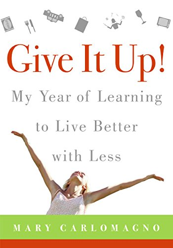 9780060789800: Give It Up!: My Year of Learning to Live Better with Less