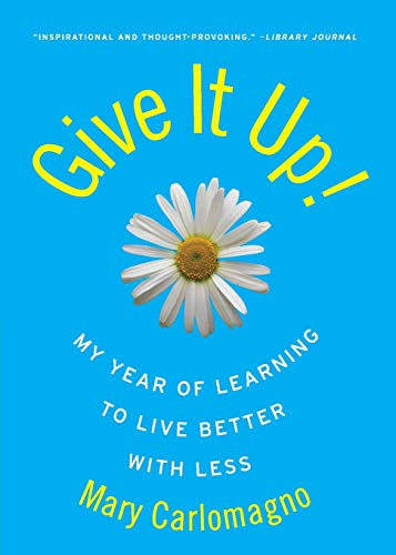 9780060789824: Give It Up!: My Year of Learning to Live Better with Less