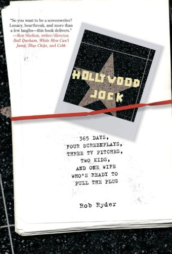 9780060791506: Hollywood Jock: 365 Days, Four Screenplays, Three TV Pitches, Two Kids, and One Wife Who's Ready to Pull the Plug