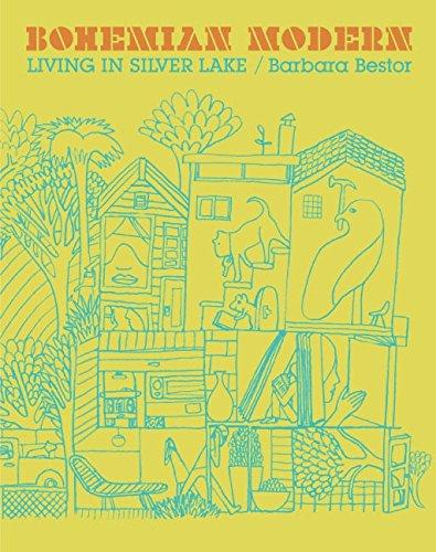 Bohemian Modern: Living In Silver Lake: Bestor, Barbara