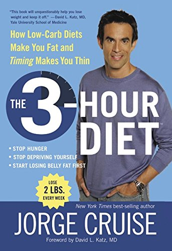 The 3-hour Diet How Low-Carb Diets Make You Fat and Timing Makes You Thin: Cruise, Jorge