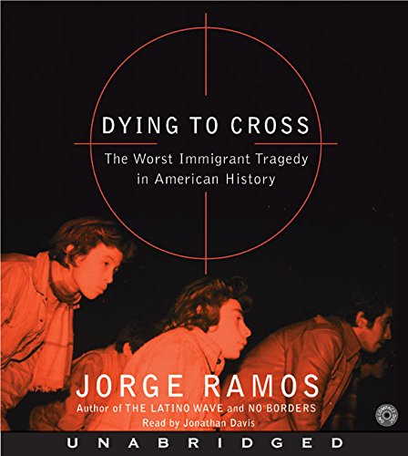 9780060792329: Dying to Cross CD: The Worst Immigrant Tragedy in American History
