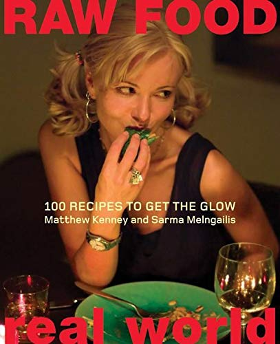 9780060793555: Raw Food Real World: 100 Recipes To Get The Glow
