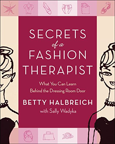 Secrets of a Fashion Therapist: What You Can Learn Behind the Dressing Room Door: Halbreich, Betty