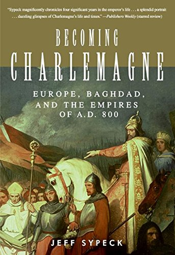 9780060797065: Becoming Charlemagne: Europe, Baghdad, and the Empires of A.D. 800