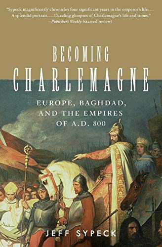 9780060797072: Becoming Charlemagne: Europe, Baghdad, and the Empires of A.D. 800