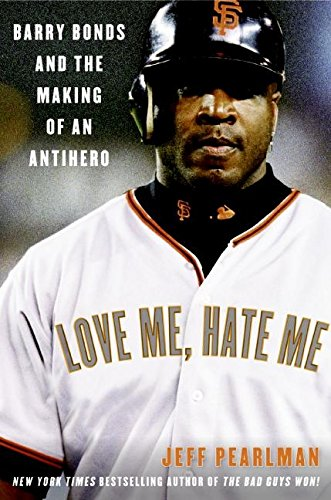 9780060797522: Love Me, Hate Me: Barry Bonds and the Making of an Antihero